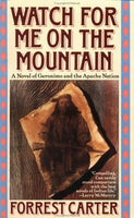 Watch For Me on the Mountain: A Novel of Geronimo and the Apache Nation