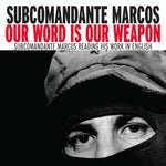 Our Word is Our Weapon: Subcomandante Marcos