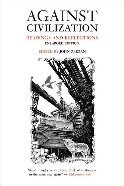 Against Civilization: Readings and Reflections