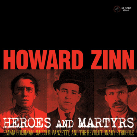 Howard Zinn: Heroes and Martyrs - Emma Goldman, Sacco & Vanzetti, and the Revolutionary Struggle