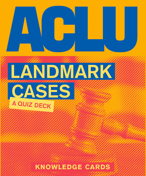ACLU Landmark Cases Quiz Deck