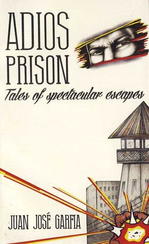 Adios Prison: Tales of Spectacular Escapes