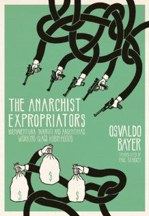The Anarchist Expropriators by Osvaldo Bayer