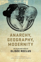 Anarchy, Geography and Modernity: Selected Writings of Elisee Reclus