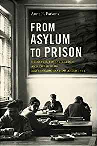 From Asylum to Prison: Deinstitutionalization and the Rise of Mass Incarceration After 1945 (Justice, Power, and Politics)