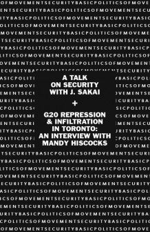 Basic Politics of Movement Security: A Talk on Security with J. Sakai plus G20 Repression and Infiltration in Toronto - an Interview with Mandy Hiscocks