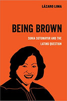 Being Brown: Sonia Sotomayor and the Latino Question