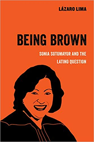 Being Brown: Sonia Sotomayor and the Latino Question (American Studies Now: Critical Histories of the Present #9)