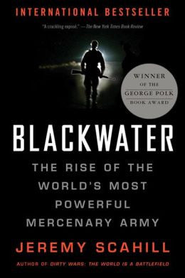 Blackwater: The Rise of the World's Most Powerful Mercenary Army (Revised, Updated)