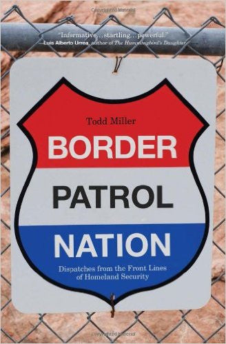 Border Patrol Nation: Dispatches from the Front Lines of Homeland Security
