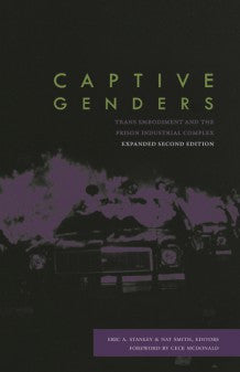 Captive Genders: Trans Emobiment and the Prison Industrial Complex, 2nd Edition