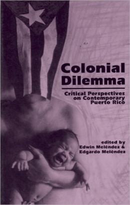 Colonial Dilemma: Critical Perspectives on Contemporary Puerto Rico
