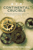 Continental Crucible: Big Business, Workers and Unions in the Transformation of North America, 2nd Ed.