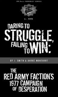 Daring to Struggle, Failing to Win: The Red Army Faction's 1977 Campaign of Desperation