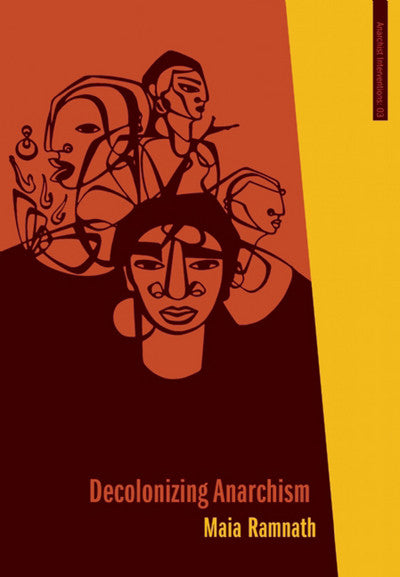 Decolonizing Anarchism: An Antiauthoritarian History of India's Liberation Struggle (Anarchist Interventions #03)