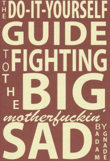 The Do-It-Yourself Guide to Fighting the Big Motherfuckin' Sad cover