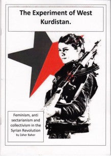 The Experiment of West Kurdistan: Feminism, Anti-Sectarianism, and Collectivism in the Syrian Revolution