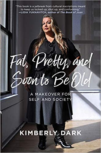 Fat, Pretty, and Soon to Be Old: A Makeover for Self and Society