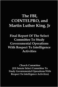 The FBI, COINTELPRO, and Martin Luther King, Jr.: Final Report of the Select Committee to Study Governmental Operations with Respect to Intelligence Activities