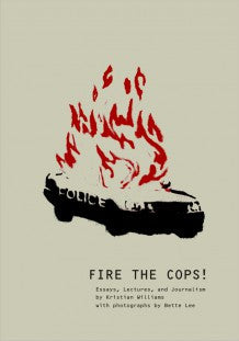 Fire the Cops!: Essays, Lectures and Journalism