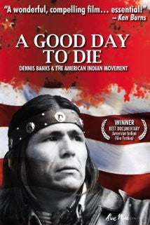 A Good Day to Die: Dennis Banks and the American Indian Movement