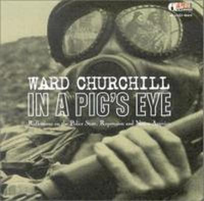 Ward Churchill: In a Pig's Eye
