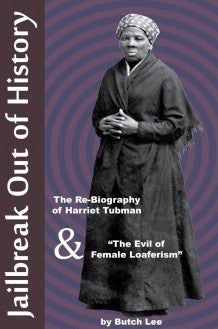 "Jailbreak Out of History: The Re-Biography of Harriet Tubman and ""The Evils of Female Loaferism"", Second Edition"