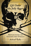Life Under the Jolly Roger: Reflections on Golden Age Piracy - Second Edition