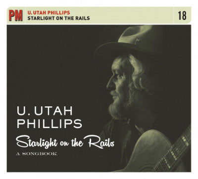 Starlight on the Rails: A Songbook with Utah Phillips