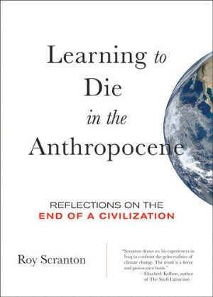 Learning to Die in the Anthropocene by Roy Scranton
