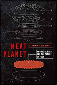 Meat Planet: Artificial Flesh and the Future of Food (California Studies in Food and Culture #69)