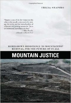 Mountain Justice: Homegrown Resistance to Mountaintop Removal for the Future of Us All