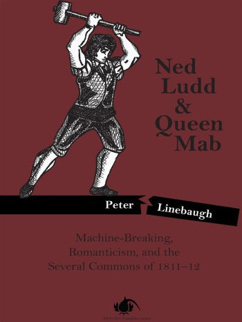 Ned Ludd and Queen Mab: Machine-Breaking, Romanticism, and the Several Commons of 1811-12