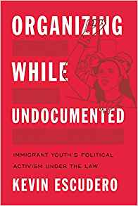Organizing While Undocumented: Immigrant Youth's Political Activism Under the Law