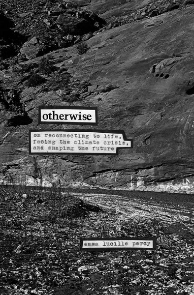 Otherwise: On Reconnecting to Life, Facing the Climate Crisis, and Shaping the Future