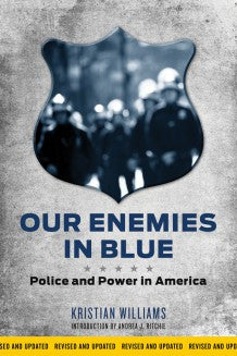 Our Enemies in Blue: Police and Power in America (Revised)