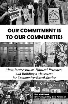 Our Commitment is to Our Communities: Mass Incarceration, Political Prisoners and Building a Movement for Community-Based Justice