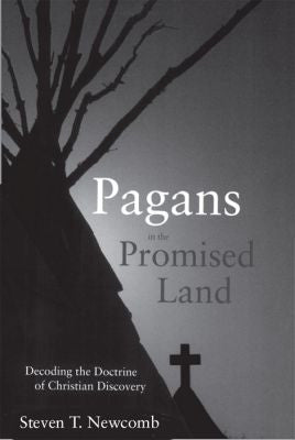 Pagans in the Promised Land: Decoding the Doctrine of Christian Discovery