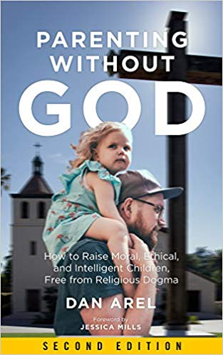 Parenting Without God: How to Raise Moral, Ethical, and Intelligent Children, Free from Religious Dogma