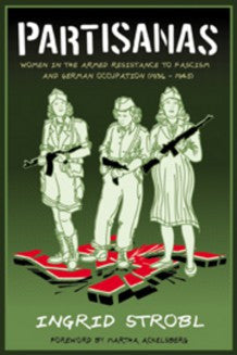 Partisanas: Women in the Armed Resistance to Fascism and German Occupation (1936-1945)