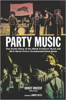 Party Music: The Inside Story of the Black Panthers' Band and How Black Power Transformed Soul Music