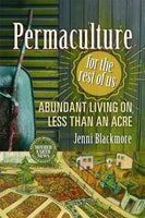 Permaculture for the Rest of Us: Abundant Living on Less Than an Acre