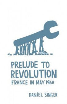 Prelude to Revolution: France in May 1968