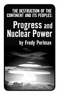 Progress and Nuclear Power: The Destruction of the Continent and Its Peoples