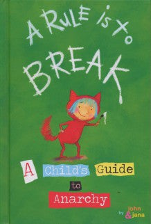 A Rule is to Break:  A Child's Guide to Anarchy