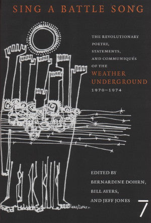 Sing a Battle Song: The Revolutionary, Poetry, Statements and Communiques of the Weather Underground 1970-1974