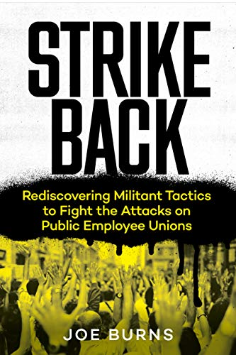 Strike Back: Rediscovering Militant Tactics to Fight the Attacks on Public Employee Unions