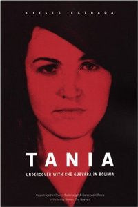 Tania: Undercover with Che Guevara in Bolivia