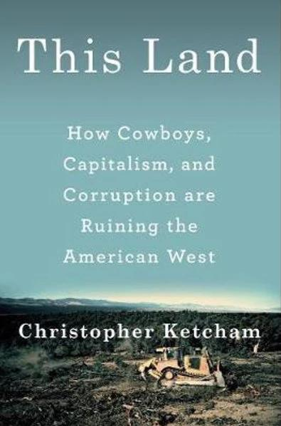 This Land - How Cowboys, Capitalism, and Corruption are Ruining the American West