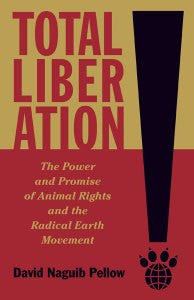 Total Liberation: The Power and Promise of Animal Rights and the Radical Earth Movement